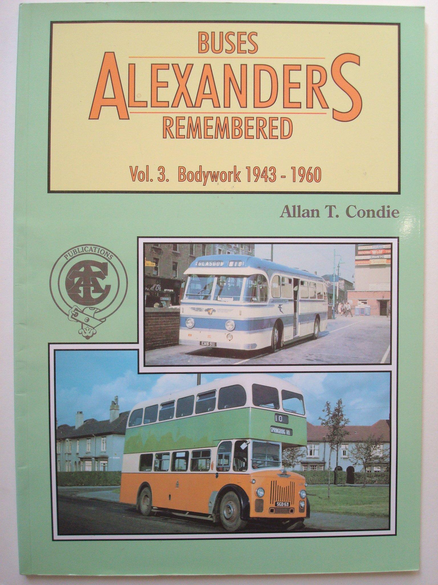Alexander's Buses Remembered: Bodywork 1943-1960 v. 3