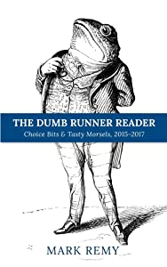 The Dumb Runner Reader: Choice Bits & Tasty Morsels, 2015-2017