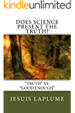 "Does Science Present The Truth: ""Truth"" Vs. ""Good Enough"""