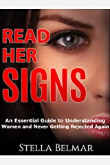 Read Her Signs: An Essential Guide To Understanding Women And Never Getting Rejected Again (Dating Advice For Men) Kindle Edition
