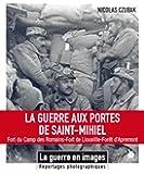 La guerre aux portes de Saint-Mihiel: Fort du Camp des Romains - Fort de Liouville - Forêt d'Apremont.