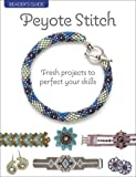 Beader's Guide: Peyote Stitch: Fresh projects to perfect your skills