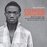 Congo Revolution - Revolutionary & Evolutionary Sounds from the Two Congos 1955-62