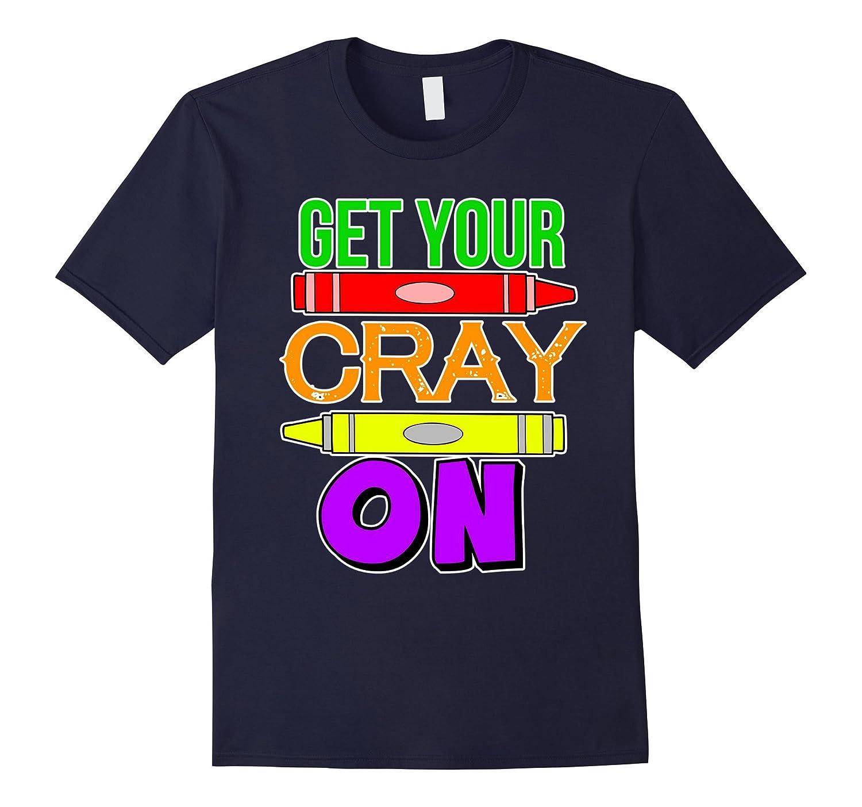 Get Your Cray Cray On Classroom Teacher Supplies Shirt-TH