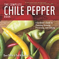 Complete Chile Pepper Book: A Gardener's Guide to Choosing, Growing, Preserving, and Cooking