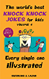 The World's Best Knock Knock Jokes for Kids Volume 4: Every Single One Illustrated