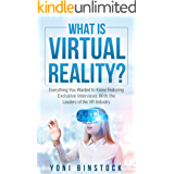What is Virtual Reality?: Everything You Wanted to Know Featuring Exclusive Interviews With the Leaders of the VR Industry (English Edition)