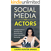 Social Media for Actors: A Simple Guide to Boosting Your Entertainment Career with Online Marketing