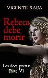 Rebeca debe morir: Las doce puertas parte VI