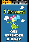 """Children's book in Portuguese: """"O Dinossauro Que Aprendeu a Voar"""" (história de ninar para crianças) (Portuguese Edition)"""