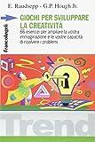 Giochi per sviluppare la creatività. 66 esercizi per ampliare la vostra immaginazione e le vostre capacità di risolvere i problemi