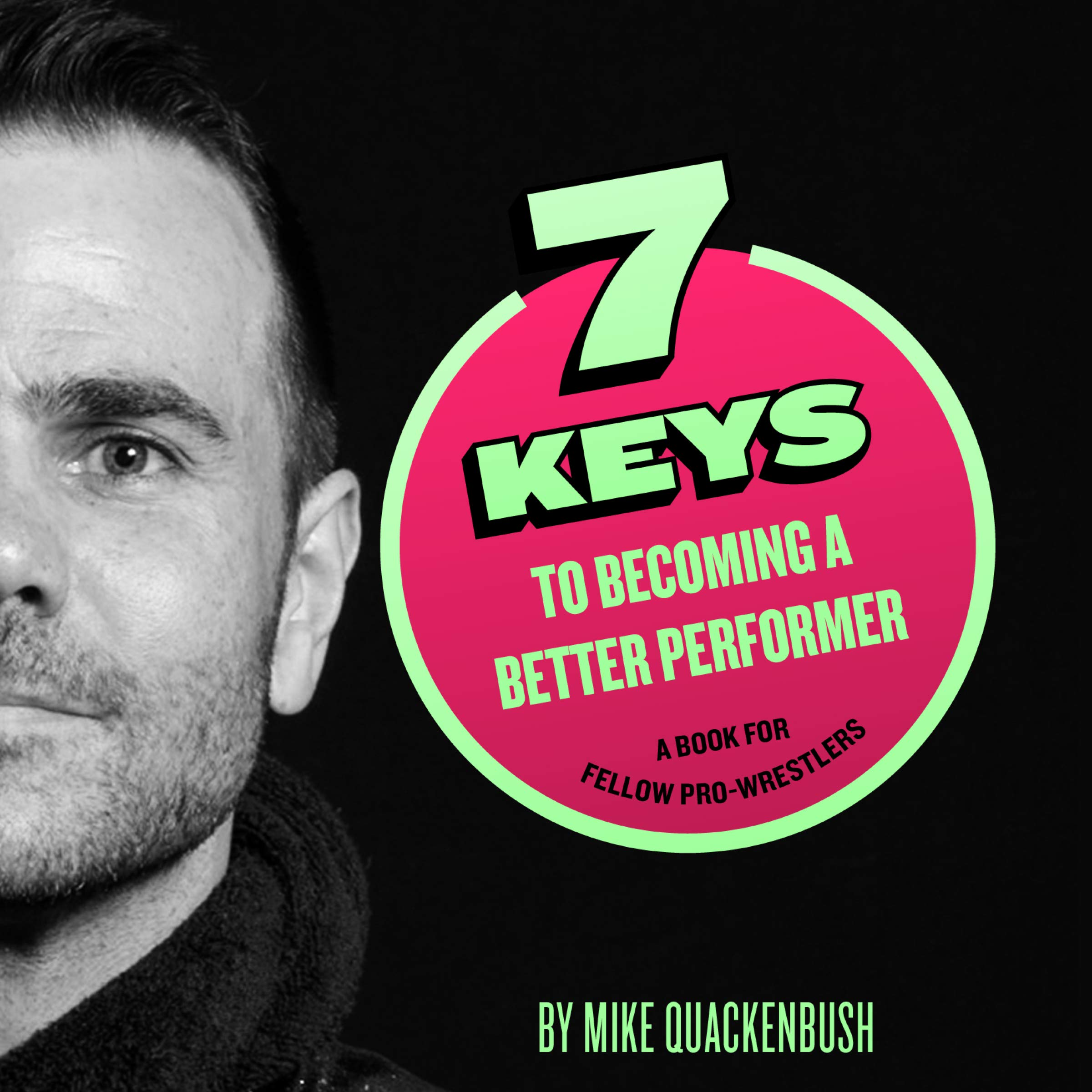 7 Keys To Becoming A Better Performer  A Book For Fellow Pro Wrestlers