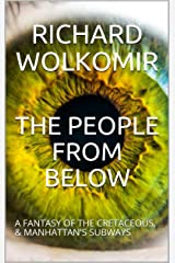 THE PEOPLE FROM BELOW: A FANTASY OF THE CRETACEOUS, & MANHATTAN'S SUBWAYS Kindle Edition