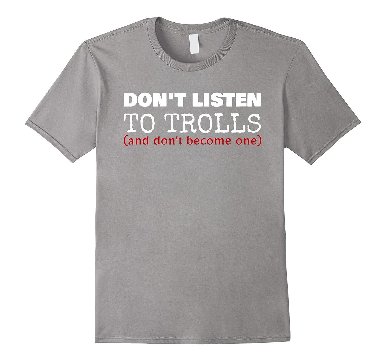 Don't Listen To Trolls Funny Internet T-Shirt
