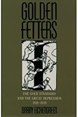 Golden Fetters: The Gold Standard and the Great Depression, 1919-1939 (NBER Series on Long-term Factors in Economic Development) Kindle Edition
