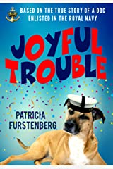 Joyful Trouble: Based on the True Story of a Dog Enlisted in the Royal Navy Kindle Edition