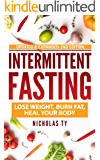 Intermittent Fasting: Lose Weight, Burn Fat, Heal Your Body (English Edition)