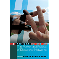 Hashtag Publics: The Power and Politics of Discursive Networks (Digital Formations Book 103)