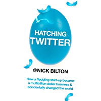 Hatching Twitter: A True Story of Money, Power, Friendship and Betrayal (English Edition)