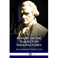 Report on the Subject of Manufactures
