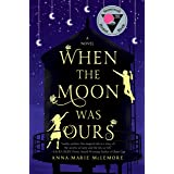 When the Moon Was Ours: A Novel
