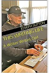 This Writing Life: A Writer Writes On!
