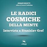 Le radici cosmiche della mente: Intervista a Stanislav Grof