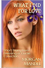 What I Did For Love - A Short Story from the Blessing or Curse Collection (Always Young Trilogy) Kindle Edition