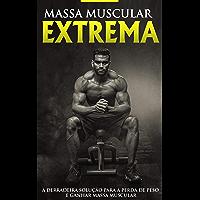 MUSCULAÇÃO E TREINAMENTO: Construção Muscular Extrema, o Programa e Treino Para Ganhar Músculos, Aumentar a Força e…