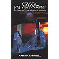 Crysatal Enlightenment: The Transforming Properties of Crystals and Healing Stones (The Crystal Trilogy Book 1)