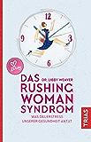 Das Rushing Woman Syndrom: Was Dauerstress unserer Gesundheit antut (German Edition)