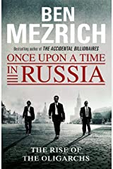 Once Upon a Time in Russia: The Rise of the Oligarchs and the Greatest Wealth in History Kindle Edition