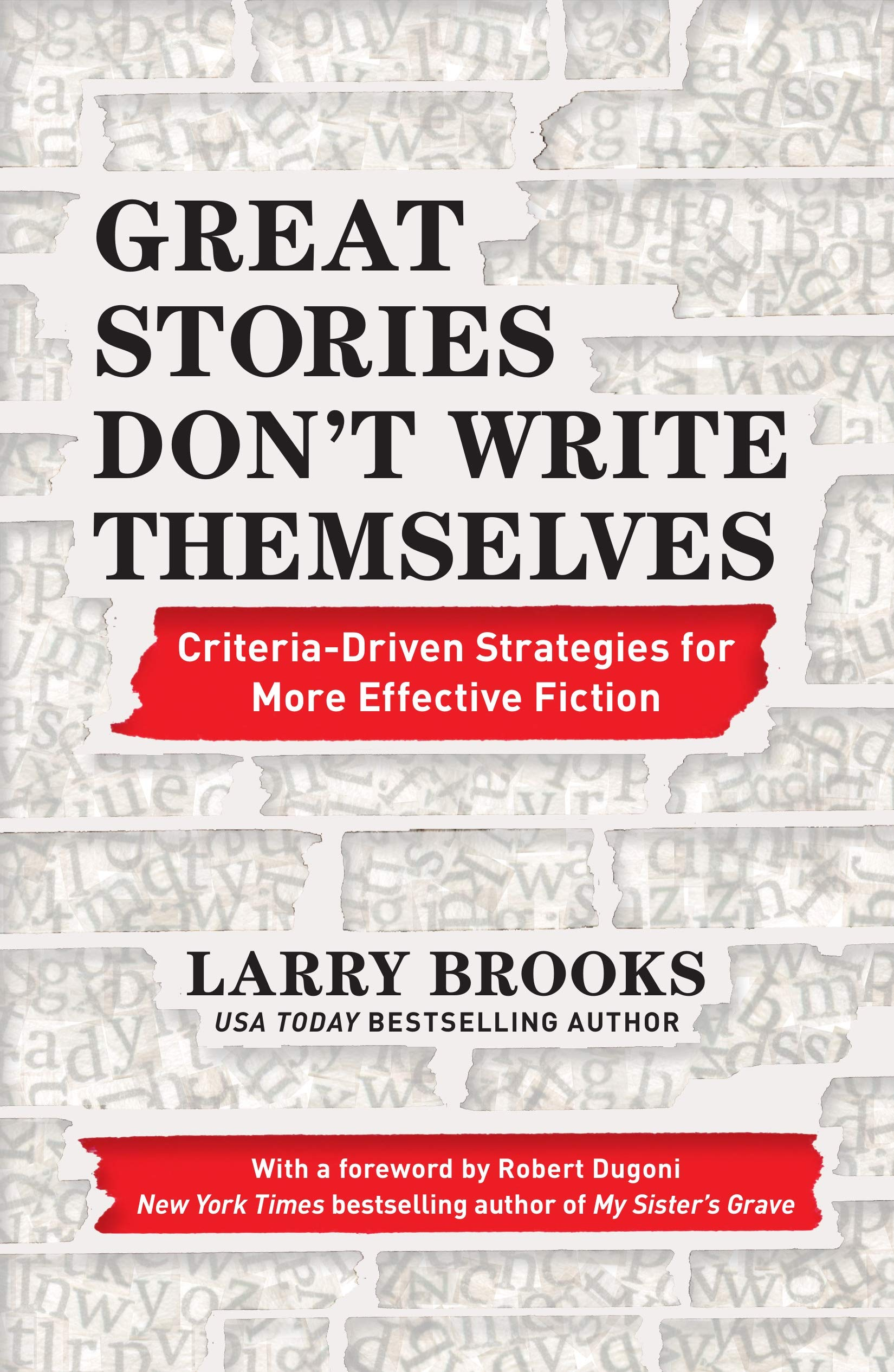 Great Stories Dont Write Themselves: Criteria-Driven Strategies for More Effective Fiction: With a foreword by Robert Dugoni, the New York Times best-selling author of My Sisters Grave: Amazon.es: Brooks, Larry: Libros en
