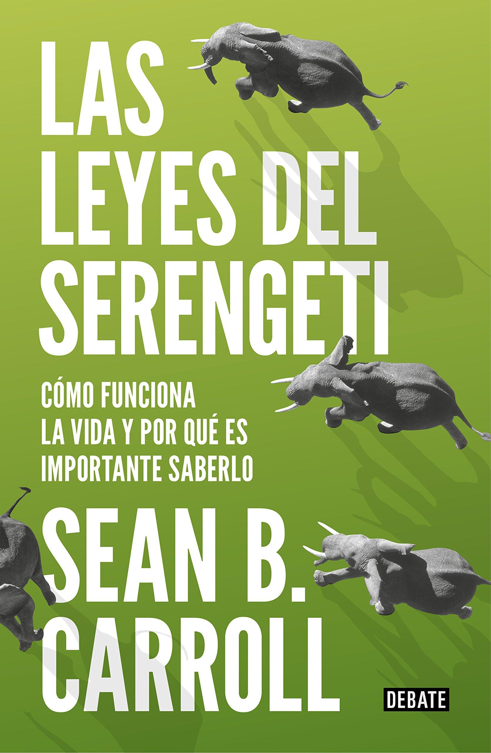 Las leyes del Serengeti: Cómo funciona la vida y por qué es importante saberlo (Ciencia) Tapa blanda – 15 feb 2018 Sean B. Carroll FRANCISCO JOSE; RAMOS MENA DEBATE 8499927998