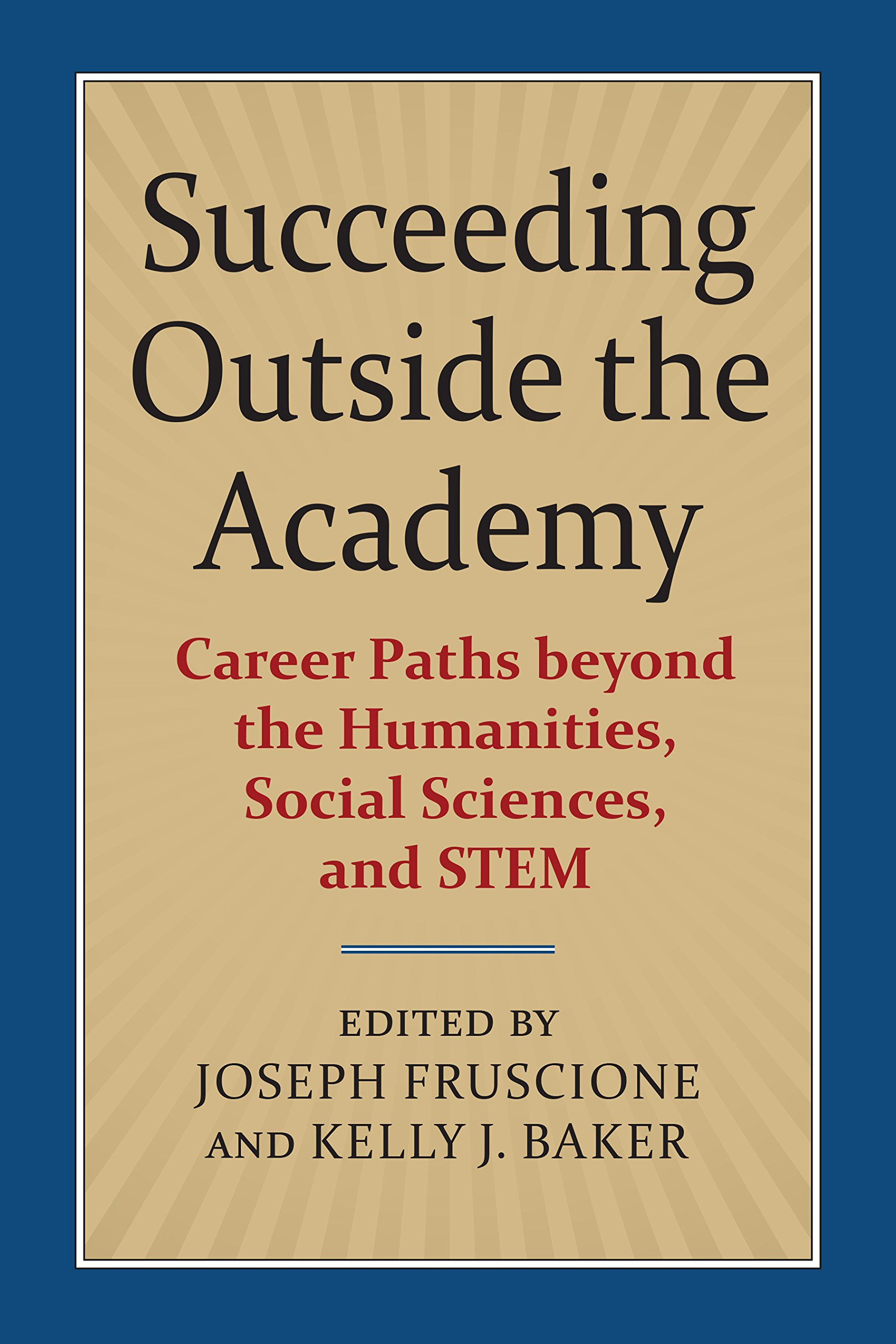 Image for Succeeding Outside the Academy: Career Paths beyond the Humanities, Social Sciences, and STEM