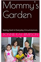 Mommy's Garden: Seeing God in Everyday Circumstances Kindle Edition