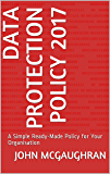 Data Protection Policy 2017: A Simple Ready-Made Policy for Your Organisation