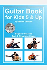 Guitar Book for Kids 5 & Up - Beginner Lessons: Learn to Play Famous Guitar Songs for Children, How to Read Music & Guitar Chords (Book & Streaming Videos) Kindle Edition