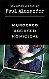 Selected Works of Paul Alexander: Murdered, Accused, Homicidal