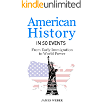 History: American History in 50 Events: From First Immigration to World Power (US History, History Books, USA History) (History in 50 Events Series Book 2)