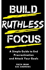 Build Ruthless Focus: A Simple Guide to End Procrastination and Attack Your Goals (Train Your Brain Book 3) Kindle Edition