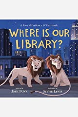 Where Is Our Library?: A Story of Patience and Fortitude Kindle Edition