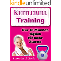 Kettlebell - Training (ideal zum Abnehmen mit Spaß): Nur 15 Minuten täglich für mehr Fitness (German Edition)