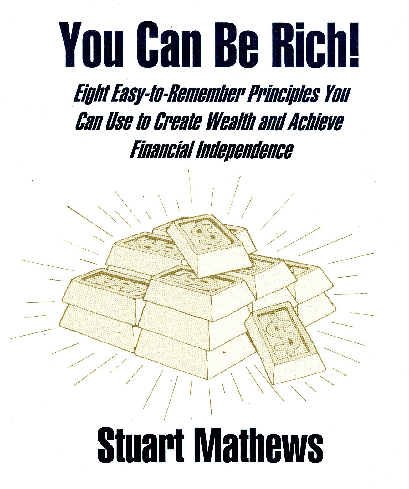 Download You Can Be Rich! Eight Easy-to-Remember Principles You Can Use to Create Wealth and Achieve Financial Independence pdf
