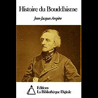 Histoire du Bouddhisme (French Edition)