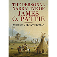 The Personal Narrative of James O. Pattie of Kentucky