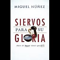 Siervos para Su gloria: Antes de Hacer, Tienes Que Ser (Spanish Edition)