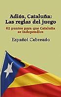 Adiós Cataluña: Las Reglas Del Juego: 62 Puntos
