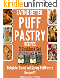 EATING BETTER: Delightful Sweet and Savory Puff Pastry Recipes 2 Cookbook Set!!! (puff pastry cookbook, cook beautiful, box set, boxed sets, box books, box, cooking books, cook week, eat happy)