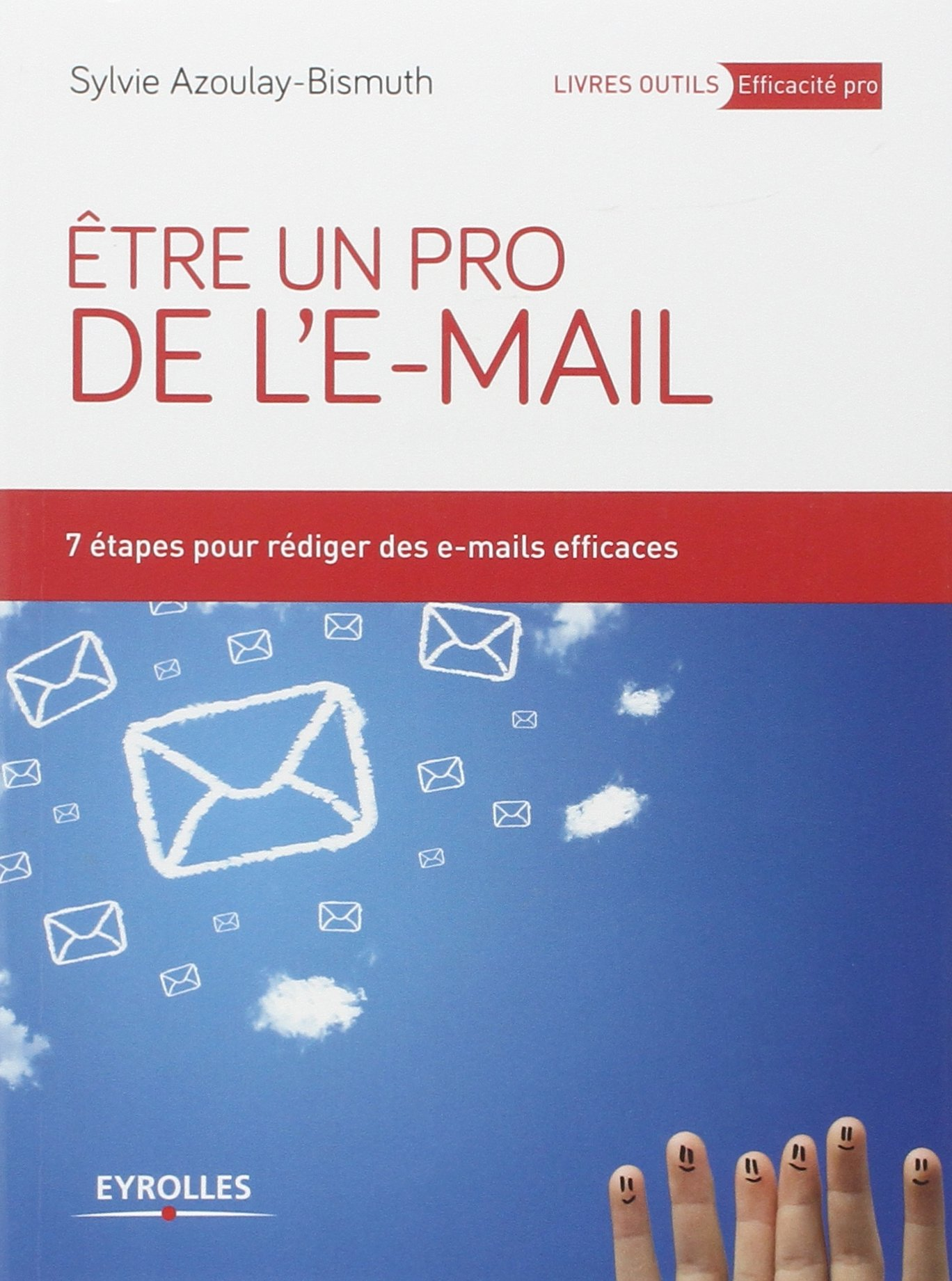 Etre un pro de l'e-mail: 7 étapes pour rédiger des e-mails efficaces. (Anglais) Broché – 9 décembre 2013 Sylvie Azoulay Eyrolles 2212556985 REFERENCE / Writing Skills